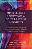 img - for Mindfulness and Acceptance for Gender and Sexual Minorities: A Clinician's Guide to Fostering Compassion, Connection, and Equality Using Contextual ... Mindfulness and Acceptance Practica Series) book / textbook / text book