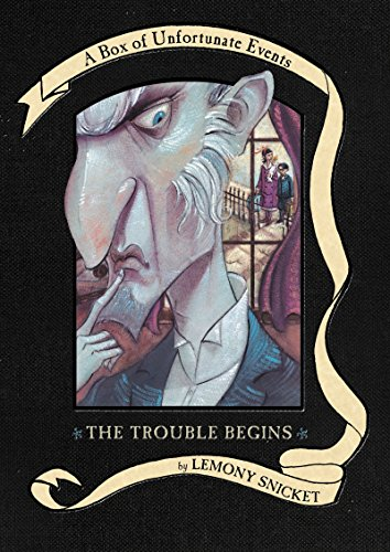 The Trouble Begins: A Box of Unfortunate Events, Books 1-3