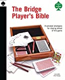 The Bridge Player's Bible: Illustrated Strategies for Staying Ahead of the Game