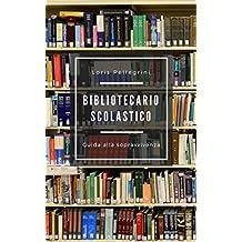 Bibliotecario scolastico. Guida alla sopravvivenza (Italian Edition)