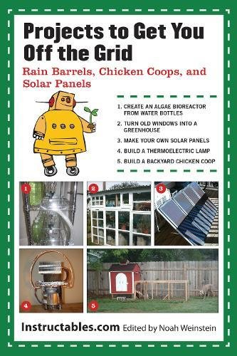 Projects to Get You Off the Grid: Rain Barrels, Chicken Coops, and Solar Panels Books And Guides Skyhorse Publishing