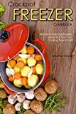 Crockpot Freezer Cookbook: 30 Easy & Delicious Freezer Meals that Cut Your Cooking