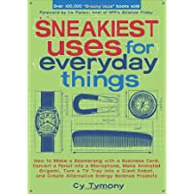 Sneakiest Uses for Everyday Things: How to Make a Boomerang with a Business Card, Convert a Pencil into a Microphone and more (Sneaky Books)