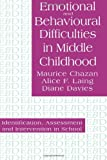 Emotional and Behavioural Difficulties in Middle Childhood, Maurice Chazan and Alice F. Laing, 0750703474