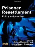 Prisoner Resettlement : Policy and Practice, Hucklesby, Anthea and Hagley-Dickinson, Lystra, 1843922541