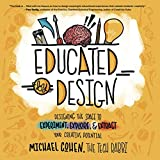 img - for Educated by Design: Designing the Space to Experiment, Explore, and Extract Your Creative Potential book / textbook / text book
