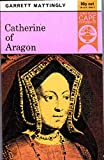 Front cover for the book Catherine of Aragon by Garrett Mattingly