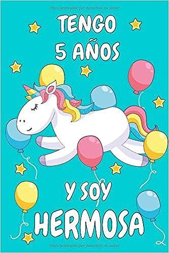 Tengo 5 Años Y Soy Hermosa: Cuaderno De Unicornio Diario ...