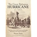 The Great Bahamas Hurricane of 1866: The Story of One of the Greatest and Deadliest Hurricanes to Ever Impact the Bahamas