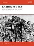 Khartoum 1885: General Gordon's last stand (Campaign Book 23)
