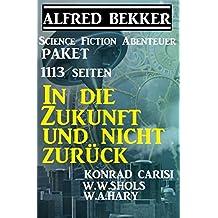 1113 Seiten Science Fiction Abenteuer Paket: In die Zukunft und nicht zurück (German Edition)