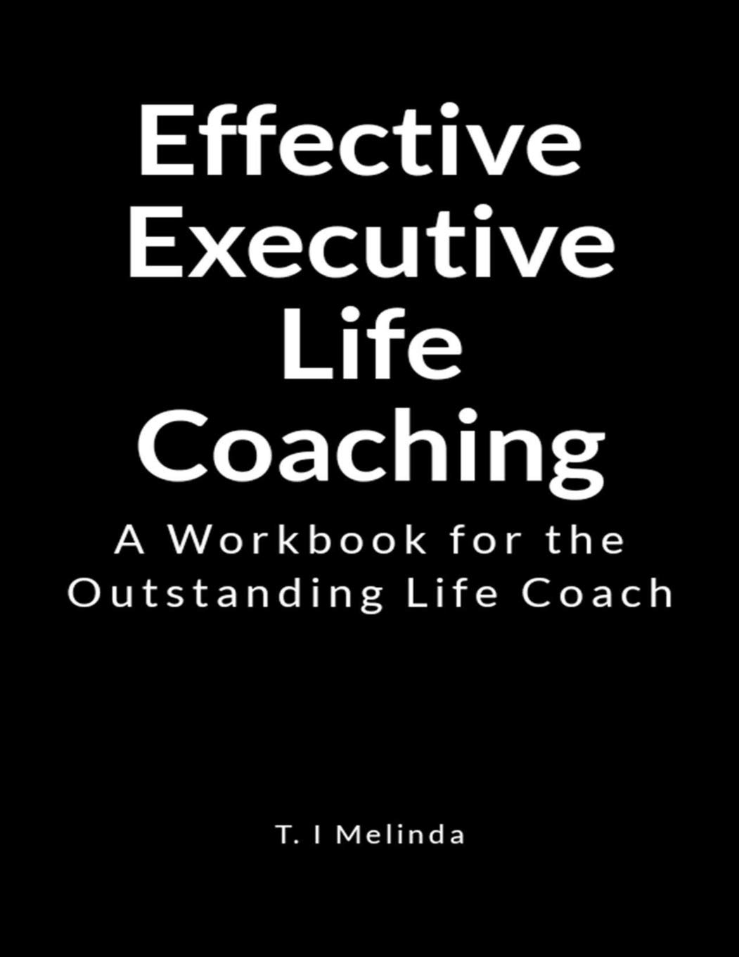 Whats The Difference Between Executive And Life Coaching >> Effective Executive Life Coaching A Workbook For The Outstanding