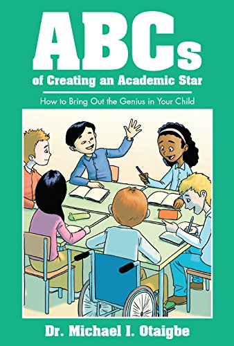 ABCs of Creating an Academic Star: How to Bring Out the Genius in Your Child