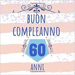 Buon Compleanno 60 Anni Regalo Per Compleanno Libro Degli