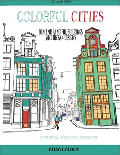 Colorful Cities Fun And Fanciful Buildings Urban Designs Coloring Books For Grownups Volume 8 Alisa Calder 9781942268338 Amazon