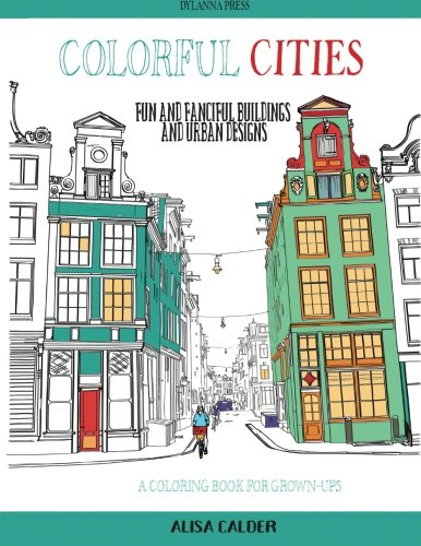 Colorful Cities: Fun and Fanciful Buildings and Urban Designs (Coloring Books for Grownups) (Volume 8)