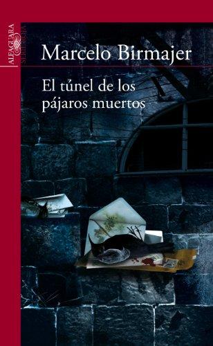 El túnel de los pájaros muertos (Spanish Edition) by [Birmajer, Marcelo]