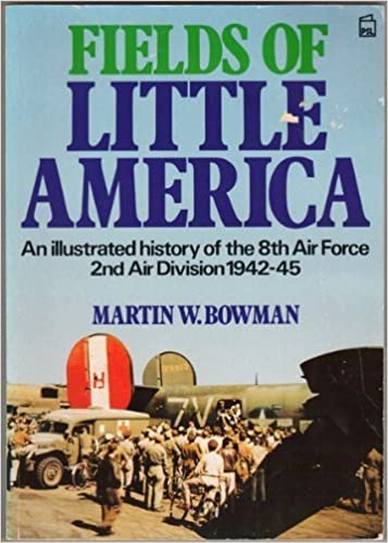 Fields of Little America: An Illustrated History of the 8th Air Force, 2nd Air Division, 1942-45