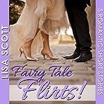 Fairy Tale Flirts!: 5 Romantic Short Stories: The Flirts! Short Stories Collections | Lisa Scott