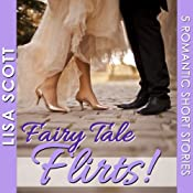 Fairy Tale Flirts! : 5 Romantic Short Stories: The Flirts! Short Stories Collections | Lisa Scott