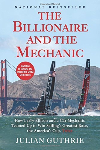 The Billionaire and the Mechanic: How Larry Ellison and a Car Mechanic Teamed up to Win Sailing's Greatest Race, the Americas Cup, Twice Reprint edition by Guthrie, Julian (2014) Paperback