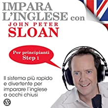 Impara l'inglese con John Peter Sloan - Step 1 Audiobook by John Peter Sloan Narrated by John Peter Sloan, Herbert Pacton, Carol Visconti