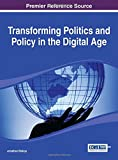 Transforming Politics and Policy in the Digital Age, Jonathan Bishop, 1466660384