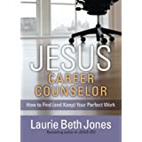 JESUS, Career Counselor: How to Find (and Keep) Your Perfect Work
