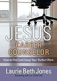 JESUS, Career Counselor, Laurie Beth Jones, 1476786372