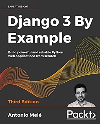 Django 3 By Example: Build powerful and reliable Python web applications  from scratch, 3rd Edition 3, Melé, Antonio, eBook - Amazon.com
