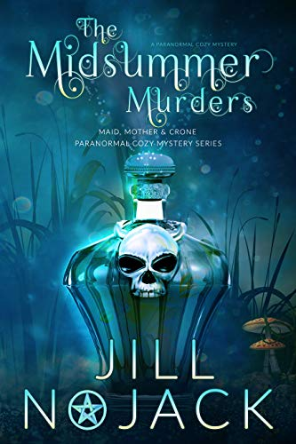 The Midsummer Murders: A Paranormal Cozy Mystery (The Maid, Mother, and Crone Paranormal Mystery Series Book 3) by [Nojack, Jill]