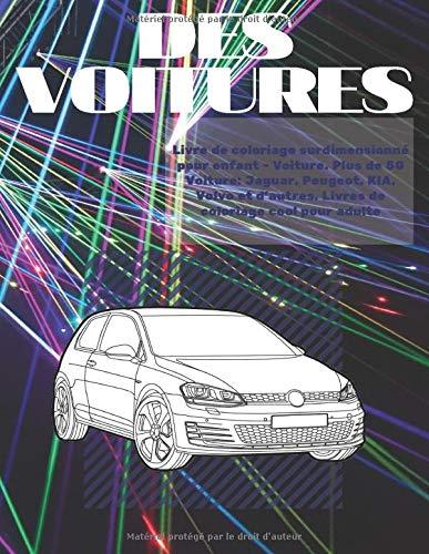 Livre De Coloriage Surdimensionne Pour Enfant Voiture Plus De 50 Voiture Jaguar Peugeot Kia Volvo Et D Autres Livres De Coloriage Cool Pour Adulte French Edition Blanchette Ilyes 9798635148402 Amazon Com Books