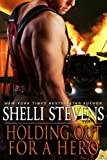 Holding Out for a Hero, Shelli Stevens, 1609287282