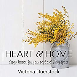 Heart Home Design Basics For Your Soul And Living Space