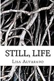 Still, Life, Lisa Alvarado, 1467909408