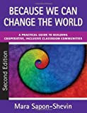 Because We Can Change the World: A Practical Guide to Building Cooperative, Inclusive Classroom Communities by Sapon-Shevin, Mara (2010) Paperback