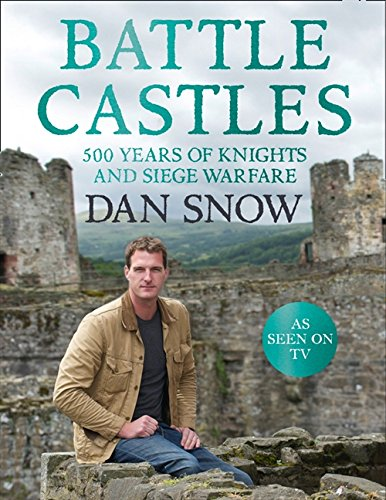 (Battle Castles: 500 Years of Knights and Siege Warfare)