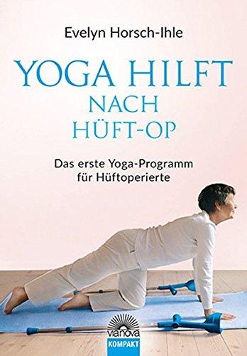 Yoga Hilft Nach Hüft OP  Neue Beweglichkeit Und Elastitzität   Das Erste Yoga Programm Für Hüftoperierte
