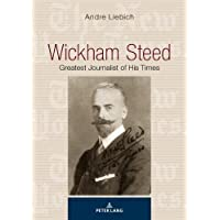 Wickham Steed: Greatest Journalist of His Times