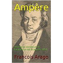 Ampère: secrétaire perpétuel de l'académie des sciences, 1854. (French Edition)