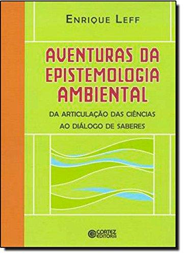 Aventuras da Epistemologia Ambiental. da Articulação das Ciências ao Diálogo de Saberes