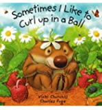 Sometimes I Like to Curl up in a Ball by Churchill, Vicki ( Author ) ON Jul-01-2003, Board book