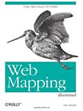 Web Mapping Illustrated : Using Open Source GIS Toolkits, Mitchell, Tyler, 0596008651
