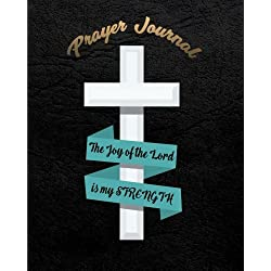 """Prayer Journal : The Joy of The Lord Is My Strength: 8"""" x 10"""" Large Bible Study Journal To Write In (Prayer Journals) (Volume 3)"""