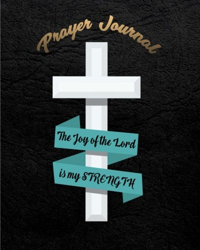 "Prayer Journal : The Joy of The Lord Is My Strength: 8"" x 10"" Large Bible Study Journal To Write In (Prayer Journals) (Volume 3)"