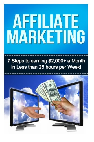 51zWV1rFEVL - Affiliate Marketing: 7 Steps to Earning $2000+ in less than 25 Hours a Week (How to Make Money Online:  Affiliate Marketing for Beginners Secrets)