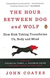 img - for The Hour Between Dog and Wolf: How Risk Taking Transforms Us, Body and Mind book / textbook / text book
