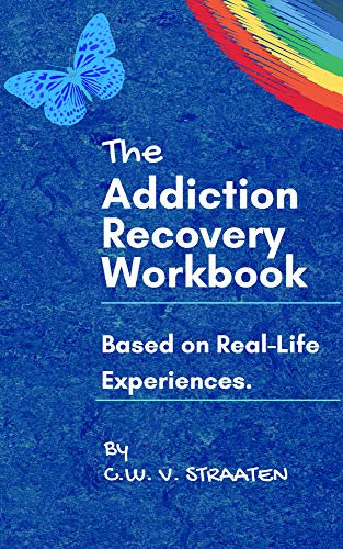 The Addiction Recovery Workbook: A 7-step Master Plan For Lasting Recovery, Written By A Former Addict (Recovery From Addiction books) (Best Way To Detox From Alcohol And Drugs)