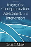 img - for Bridging Case Conceptualization, Assessment, and Intervention book / textbook / text book