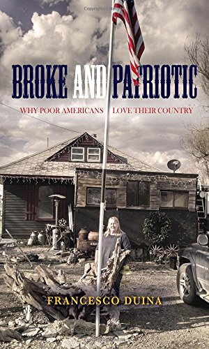 Book cover from Broke and Patriotic: Why Poor Americans Love Their Country (Studies in Social Inequality)by Francesco Duina